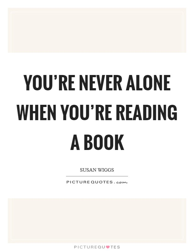 youre-never-alone-when-youre-reading-a-book-quote-1